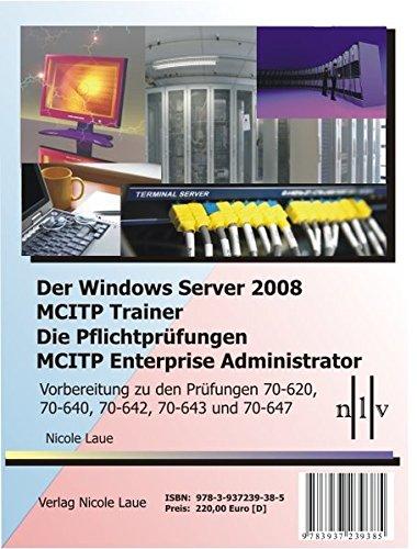 9783937239385: Der Windows Server 2008 MCITP Trainer - Die Pflichtprüfungen MCITP Enterprise Administrator - Vorbereitung zu den Prüfungen 70-620, 70-640, 70-642, 70-643 und 70-647