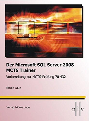 Der Microsoft SQL-Server 2008 MCTS Trainer - Vorbereitung zur MCTS-Prüfung 70-432: Nicole Laue