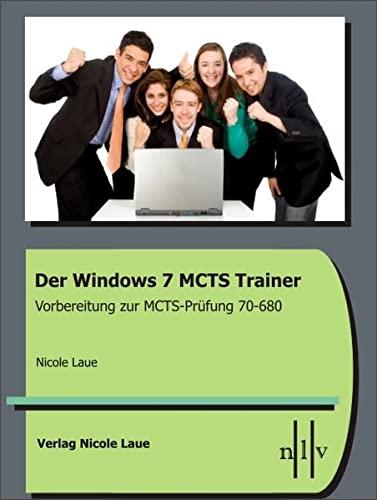 Der Windows 7 MCTS Trainer - Vorbereitung zur MCTS-Prüfung 70-680: Nicole Laue