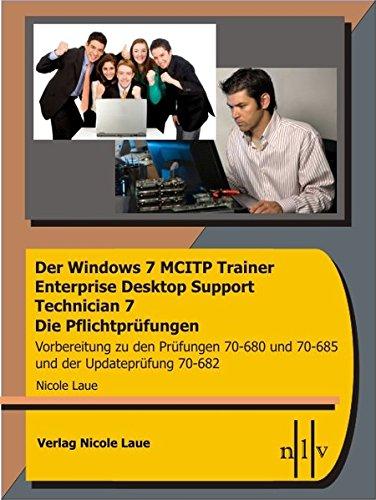 Der Windows 7 MCITP Trainer - Enterprise Desktop Support Technician - Die Pflichtprüfungen - ...