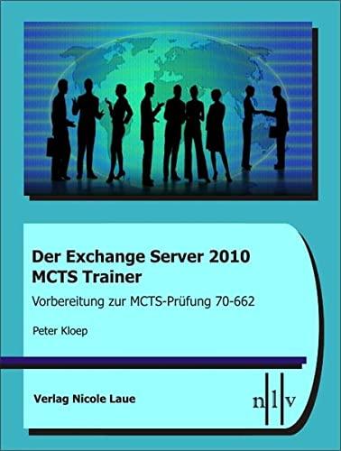 Der Exchange Server 2010 MCTS Trainer - Vorbereitung zur MCTS-Prüfung 70-662: Peter Kloep