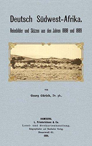 9783937246284: Deutsch Südwest- Afrika: Reisebilder und Skizzen aus den Jahren 1888 und 1889 - Mittheilungen der Geographischen Gesellschaft in Hamburg 1891-1892 Heft 1