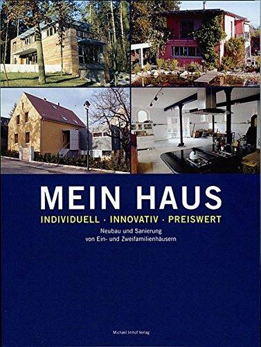 9783937251592: Mein Haus - individuell - innovativ - preiswert: Neubau und Sanierung von Ein- und Zweifamilienhäusern