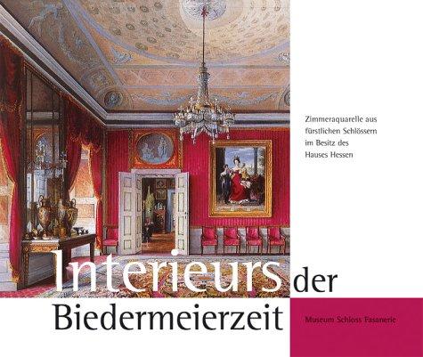 9783937251691: INTERIEURS DER BIEDERMEIERZEIT: Zimmeraquarelle aus furstlichen Schlossen im Besitz des Hauses Hessen