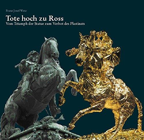 9783937256009: Tote hoch zu Ross: Vom Triumph der Statue zum Verbot des Plastinats