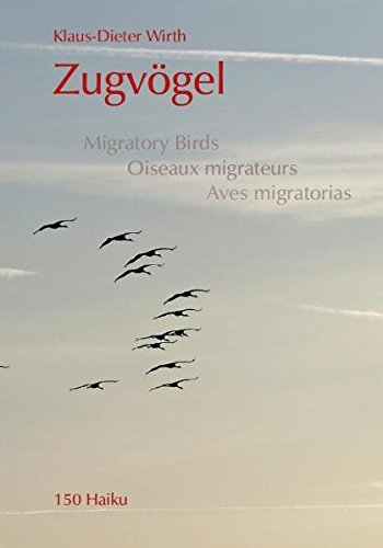 Zugvögel. Migratory birds. Oiseaux migrateurs. Aves migratorias.,150 Haiku. - Wirth, Klaus-Dieter