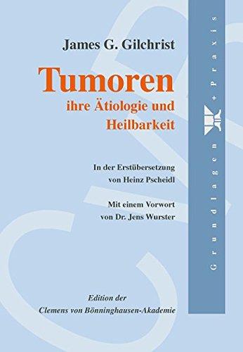 Tumoren - ihre Ätiologie und Heilbarkeit: J. G. Gilchrist