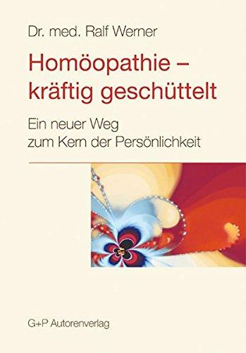 Homöopathie - kräftig geschüttelt. Ein neuer Weg zum Kern der Persönlichkeit. - Werner, Ralf.