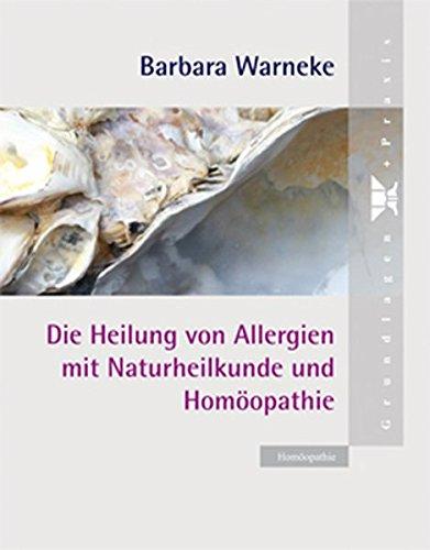 Die Heilung von Allergien mit Naturheilkunde und Homöopathie: Barbara Warneke