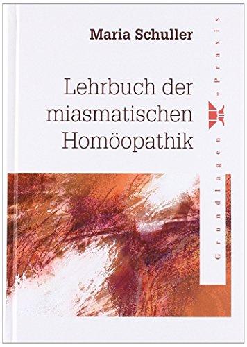 Lehrbuch der miasmatischen Homöopathik: Maria Schuller