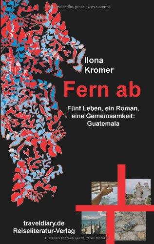 9783937274287: Fern ab: Fünf Leben, ein Roman, eine Gemeinsamkeit: Guatemala