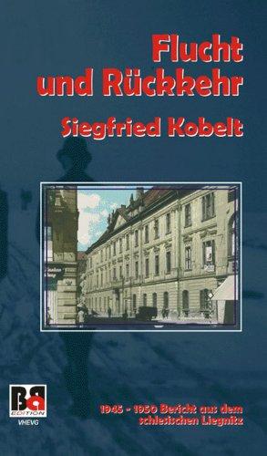 9783937290614: Flucht und Rückkehr : 1945-1950. Bericht aus dem schlesischen Liegnitz