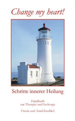 9783937290805: Change my heart: Schritte innerer Heilung