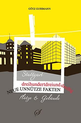 9783937310633: 333 unnütze Fakten Stuttgart: Plätze und Gebäude