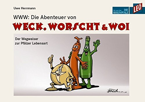 9783937329543: WWW: Die Abenteuer von WECK, WORSCHT & WOI: Der Wegweiser zur Pfälzer Lebensart