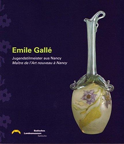 9783937345079: Emile Gall�: Jugendstilmeister aus Nancy /Ma�tre de l'Art nouveau � Nancy /Ausstellung anl�sslich des 50j�hrigen Bestehens der St�dtepartnerschaft ... beim Markt vom 9. Juli bis 23. Oktober 2005