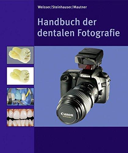 Handbuch der dentalen Fotografie: Willi Mautner,Matthias Steinhauser,Wolfgang Weisser