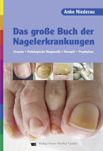 Das große Buch der Nagelerkrankungen: Behandlungsvorschläge, Prophylaxe,: Anke Niederau (Autor)