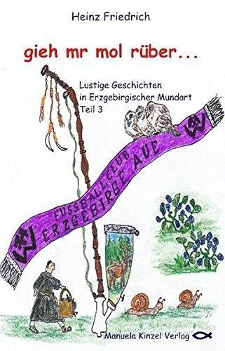 9783937367248: gieh mr mol r�ber...: Lustige Geschichten in Erzgebirgischer Mundart Teil 3