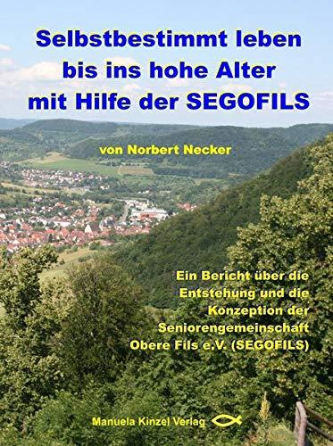 9783937367743: Selbstbestimmt leben bis ins hohe Alter mit Hilfe der SEGOFILS: Ein Bericht über die Entstehung und die Konzeption der Seniorengemeinschaft Obere Fils e.V (SEGOFILS)