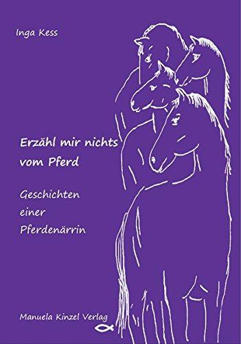 9783937367774: Erzähl mir nichts vom Pferd - Geschichten einer Pferdenärrin