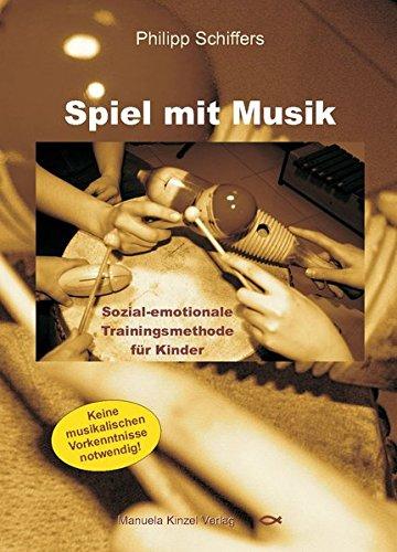 Spiel mit Musik: Sozial-emotionale Trainingsmethode für Kinder: Schiffers, Philipp