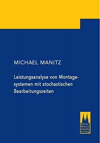 Leistungsanalyse von Montagesystemen mit stochastischen Bearbeitungszeiten: Michael Manitz