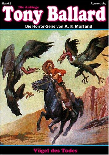 Vögel des Todes (Gespenster Krimi 64 + 78) Tony Ballard Anfänge 2: Morland, A.F.