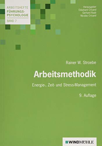 Arbeitsmethodik : Energie-, Zeit- und Stress-Managemant - Rainer W. Stroebe