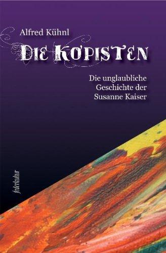 9783937446790: Die Kopisten: Die unglaubliche Geschichte der Susanne Kaiser