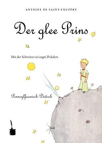 Der kleine Prinz (Pennsylfaanisch-Deitsch / Pennsylvania Dutch): Antoine Saint-Exupéry