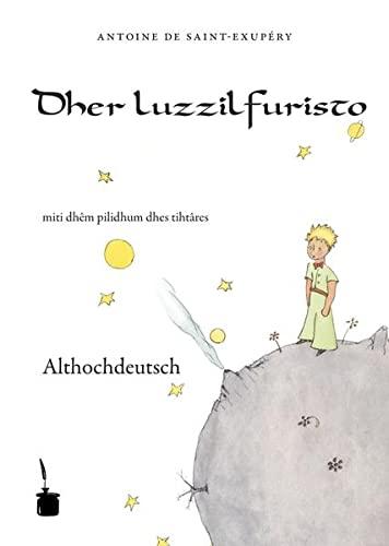 9783937467634: Der kleine Prinz – Althochdeutsch: Dher luzzilfuristo