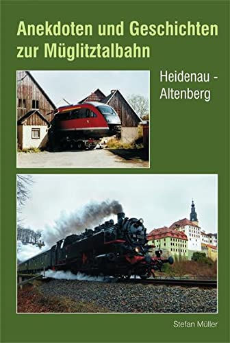Anekdoten und Geschichten zur Müglitztalbahn : Heidenau - Altenberg - Stefan Müller