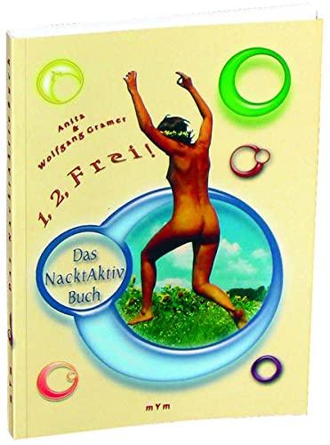 1, 2, Frei! Das Nacktaktivbuch: Anita Gramer; Wolfgang
