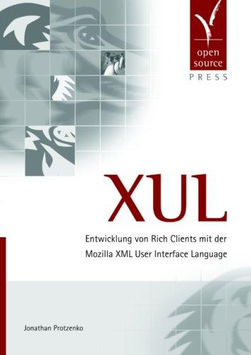 9783937514239: XUL. Entwicklung von Rich Clients mit der Mozilla XML User Interface Language