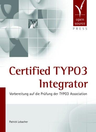 Certified TYPO3 Integrator. Vorbereitung auf die Prüfung: Patrick Lobacher