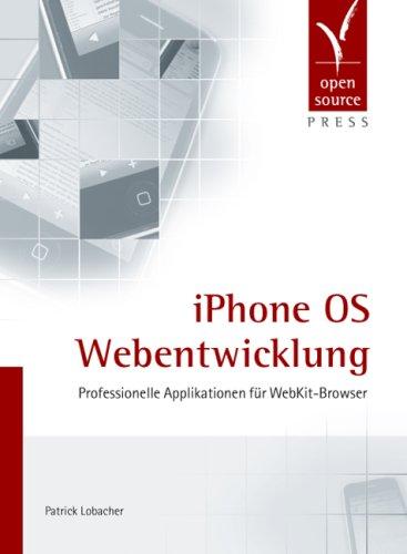 iPhone OS Webentwicklung. Professionelle Applikationen für WebKit-Browser: Lobacher, Patrick