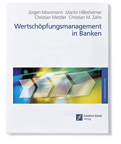 Wertschöpfungsmanagement in Banken Jürgen Moormann; Martin Hillesheimer; Christian ...