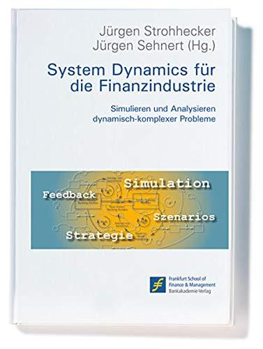 System Dynamics fur die Finanzindustrie: Simulieren und Analysieren dynamisch-komplexer Probleme