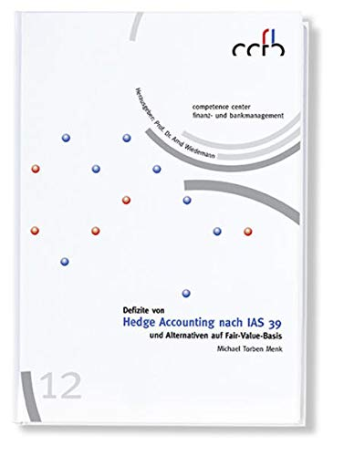 Defizite von Hedge Accounting nach IAS 39 und Alternativen auf Fair-Value-Basis: Michael Torben ...