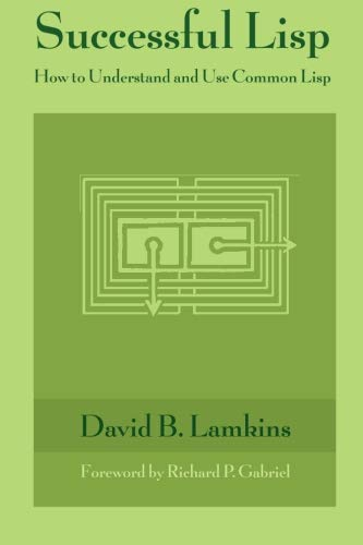 Successful Lisp: How to Understand and Use Common Lisp: Lamkins, David B.