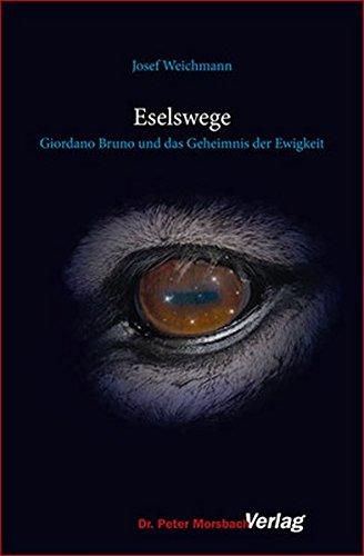 9783937527420: Eselswege: Giordano Bruno und das Geheimnis der Ewigkeit