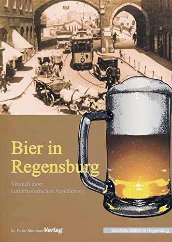 9783937527796: Bier in Regensburg: Versuch einer kulturhistorischen Annäherung