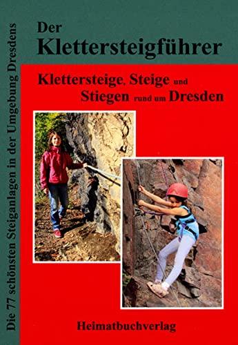 9783937537443: Der Klettersteigführer, Klettersteige, Steige und Stiegen rund um Dresden: Die 77 schönsten Steiganlagen in der Umgebung Dresdens