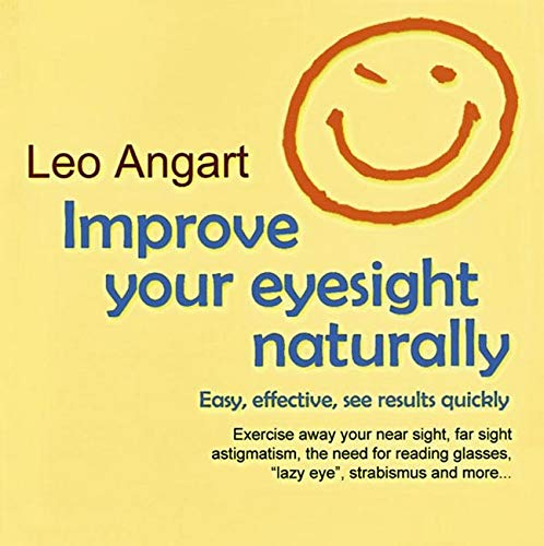 Improve Your Eyesight Naturally: Easy, Effective, See: Angart, Leo