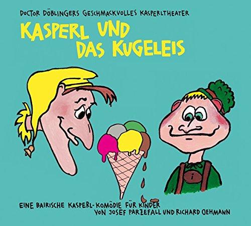 Kasperl und das Kugeleis: Doctor Doblingers geschmackvolles: Richard Oehmann,Josef Parzefall