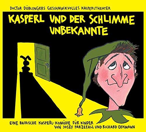 Kasperl und der schlimme Unbekannte CD: Doctor: Josef Parzefall,Richard Oehmann