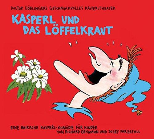 Kasperl und das Loffelkraut: Doctor Doblingers geschmackvolles: Richard Oehmann,Josef Parzefall