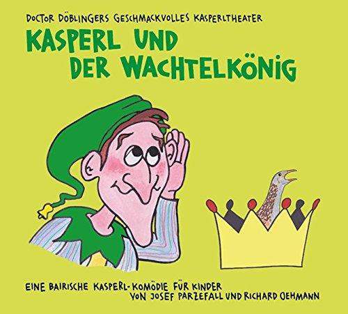 Kasperl und der Wachtelkonig: Doctor Doblingers geschmackvolles: Richard Oehmann, Josef