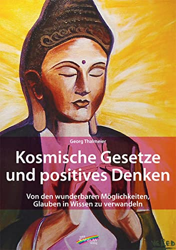 9783937568508: Kosmische Gesetze und Positives Denken: Von den wunderbaren Möglichkeiten, Glauben in Wissen zu verwandeln